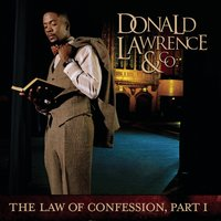 The Law Of Confession: Part I — Donald Lawrence & Company