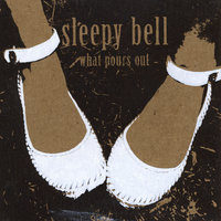 What Pours Out — Sleepy Bell