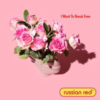 I Want to Break Free — Russian Red