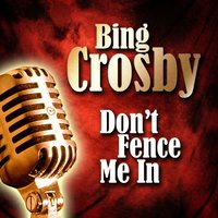 Don't Fence Me In — The Andrews Sisters, Bing Crosby