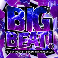 Big Beat! — Begin Transmission