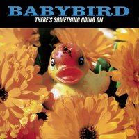 There's Something Going On — Babybird