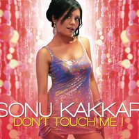 Don't Touch Me — Sonu Kakkar