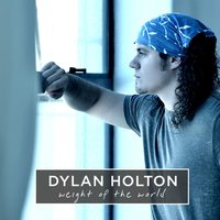 Weight of the World — Dylan Holton
