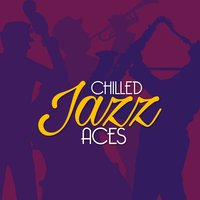 Chilled Jazz Aces — Chilled Jazz Masters