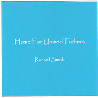 Home For Unwed Fathers - Single — Russell Smith
