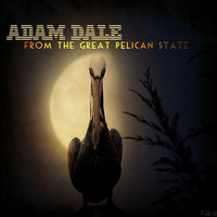 From the Great Pelican State — Adam Dale