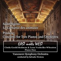 Saint-Saëns: Le Carnaval des animaux / Poulenc: Concerto for Two Pianos and Orchestra — Камиль Сен-Санс, Франсис Пуленк, Salvador Brotons, Vancouver Symphony Orchestra, Lena Vozheiko-Wheaton, Cinda Goold Redman, East Meets West - Cinda Goold Redman & Lena Vozheiko-Wheaton