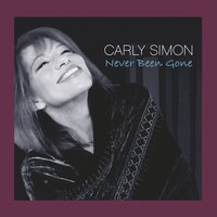 Never Been Gone — Carly Simon, Benjamin Taylor, Peter Calo, Larry Ciancia, David Slaw