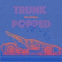 Trunk Popped — The Admiral