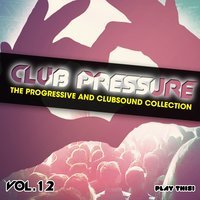 Club Pressure, Vol. 12 - The Progressive and Clubsound Collection — сборник