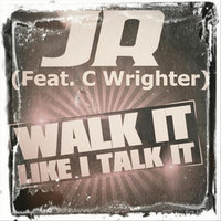 Walk It Like I Talk It (feat. C Wrighter) — JR