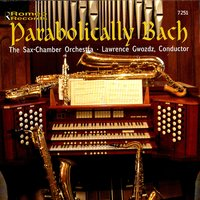 Parabolically Bach — The Sax-Chamber Orchestra & Lawrence Gwozdz