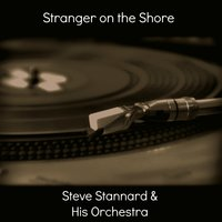 Stranger on the Shore — Steve Stannard & His Orchestra