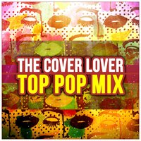 Top Pop Mix — The Cover Lover