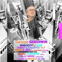 Gershwin: Rhapsody In Blue - Piano Concerto In F - Porgy & Bess: a Symphonic Picture — Orchestre National de Lille, Bruno Fontaine, David Wroe, Bruno Fontaine, David Wroe, Orchestre National de Lille