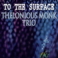 To The Surface — Thelonious Monk Trio, Thelonious Monk Quintet