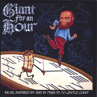 GIANT FOR AN HOUR — Various Musicians Inspired by Gentle Giant