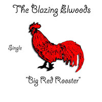 Big Red Rooster — The Blazing Elwoods