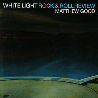 White Light Rock & Roll Review — Matthew Good