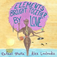 Elements Brought Together by Love — Rafael Statin & Alex Louloudis