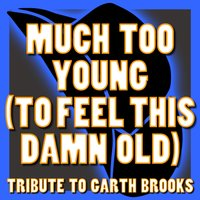 Lyrics for Much Too Young (To Feel This Damn Old) by Garth ...