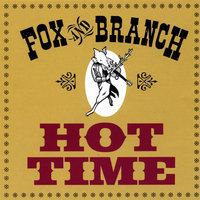 Hot Time — Fox and Branch