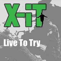 Live to Try — X-IT