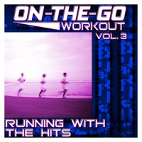 On-The-Go Workout Vol. 3 - Running With The Hits — The Hit Nation