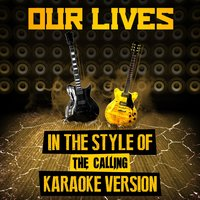 Our Lives (In the Style of the Calling) - Single — Ameritz Audio Karaoke