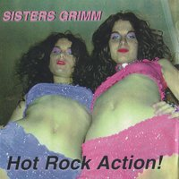 Hot Rock Action — Sisters Grimm