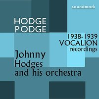 Hodge Podge: The 1938-1939 Vocalion Recordings — Billy Strayhorn, Duke Ellington, Johnny Hodges, Cootie Williams, Lawrence Brown, Harry Carney