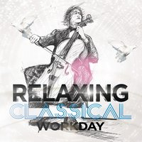 Relaxing Classical Workday — The Relaxing Classical Music Collection