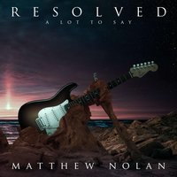 Resolved: A Lot to Say — Matthew Nolan