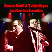 Jazz Couriers Essentials — Ronnie Scott & Tubby Hayes
