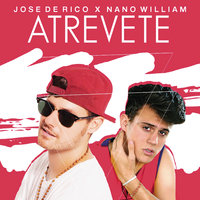 Atrevete — Jose de Rico, Nano William