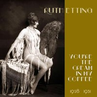 You're the Cream in My Coffee — Ruth Etting