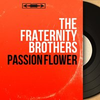 Passion Flower — The Fraternity Brothers