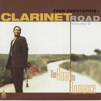 Clarinet Road, Vol. 2: The Road to Romance — Evan Christopher