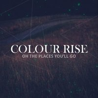 Oh the Places You'll Go — Colour Rise