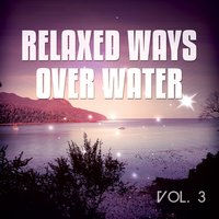 Relaxed Ways Over Water, Vol. 3 — сборник