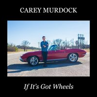 If It's Got Wheels — Carey Murdock