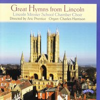 Great Hymns from Lincoln — Lincoln Minster School Chamber Choir|Aric Prentice|Charles Harrison