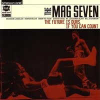 The Future Is Ours, If You Can Count — The Mag Seven