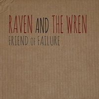 Friend of Failure — Raven and the Wren