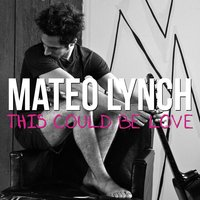 This Could Be Love — Mateo Lynch