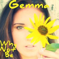 Why Not Be — Gemma