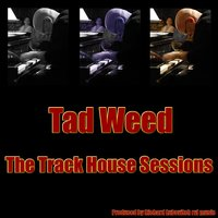 The Track House Sessions — Tad Weed