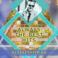 Always The Best Hits — George Shearing