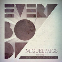 "Everybody — Miguel Migs, Miguel Migs feat. Evelyn ""Champagne"" King"